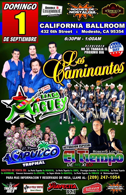 Los Caminantes, Banda Maguey, El Nuevo Acapulco Tropical y la actuacion especial de El Tiempo de Mexico – California Ballroom de Modesto, CA